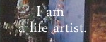 I am a life artist. (Icon by Jamie Ridler of jamieridlerstudios.ca)